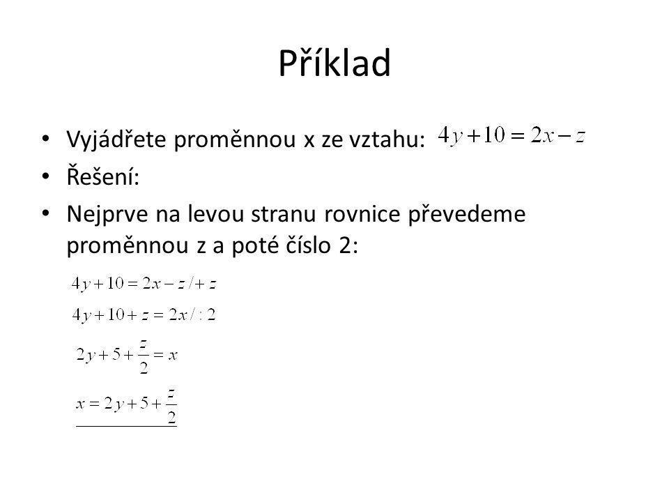 Příklad Vyjádřete proměnnou x ze vztahu: Řešení: Nejprve na levou stranu rovnice převedeme proměnnou z a poté číslo 2: