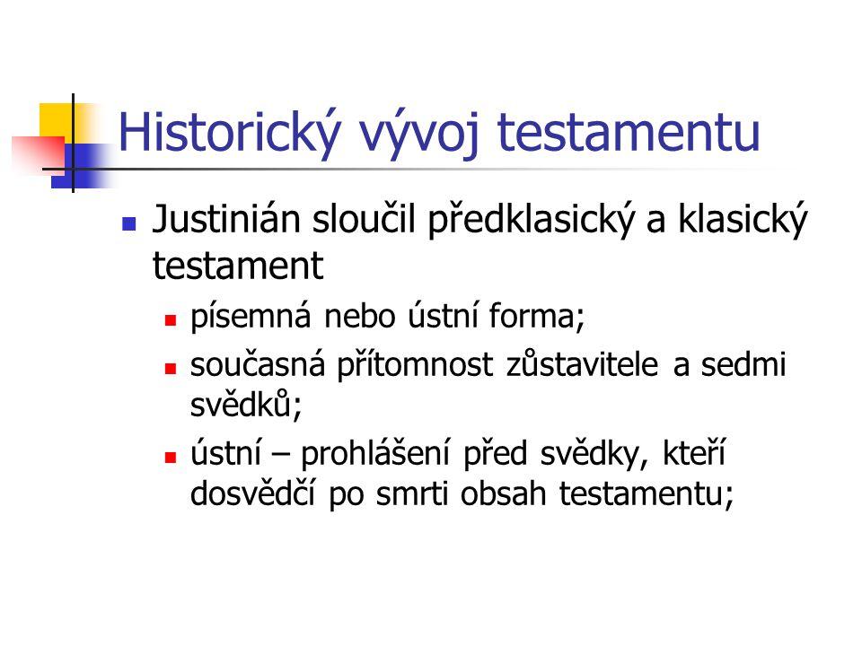 Historický vývoj testamentu Justinián sloučil předklasický a klasický testament písemná nebo ústní forma; současná přítomnost zůstavitele a sedmi svěd