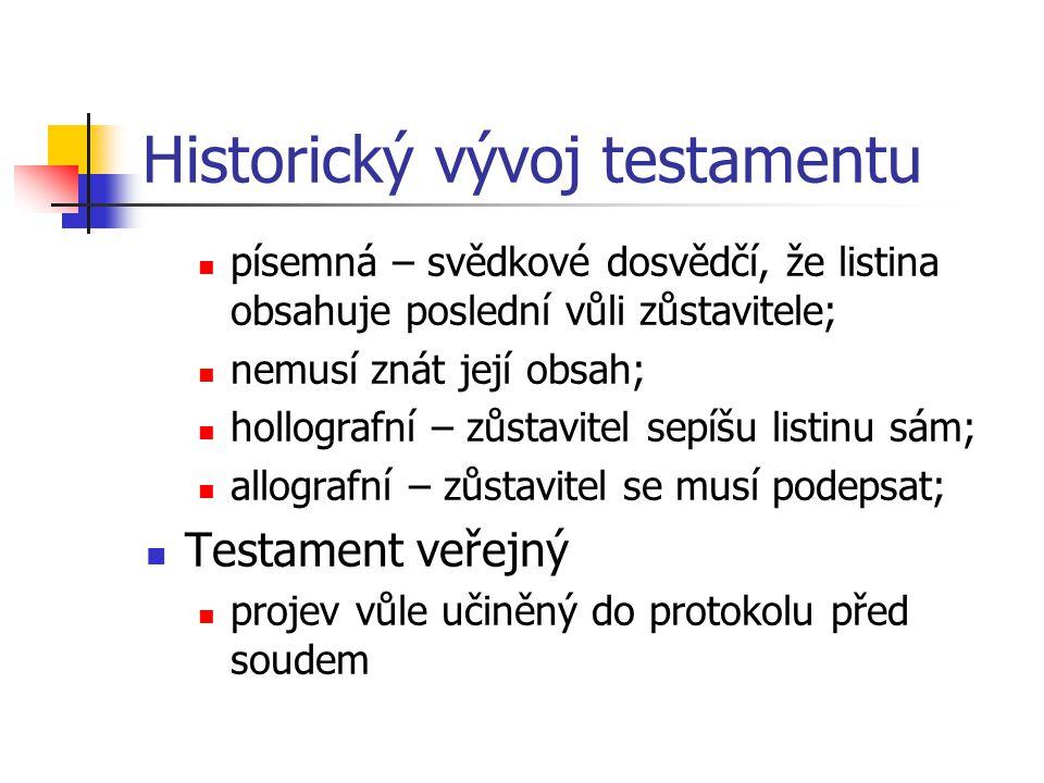 Historický vývoj testamentu písemná – svědkové dosvědčí, že listina obsahuje poslední vůli zůstavitele; nemusí znát její obsah; hollografní – zůstavit