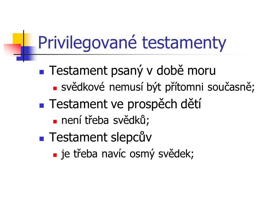 Privilegované testamenty Testament psaný v době moru svědkové nemusí být přítomni současně; Testament ve prospěch dětí není třeba svědků; Testament sl