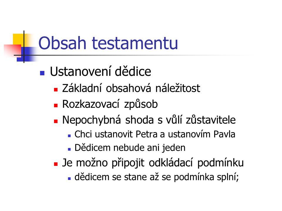 Obsah testamentu Ustanovení dědice Základní obsahová náležitost Rozkazovací způsob Nepochybná shoda s vůlí zůstavitele Chci ustanovit Petra a ustanoví