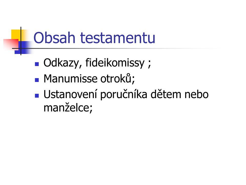Obsah testamentu Odkazy, fideikomissy ; Manumisse otroků; Ustanovení poručníka dětem nebo manželce;