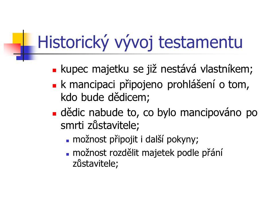 Historický vývoj testamentu kupec majetku se již nestává vlastníkem; k mancipaci připojeno prohlášení o tom, kdo bude dědicem; dědic nabude to, co byl