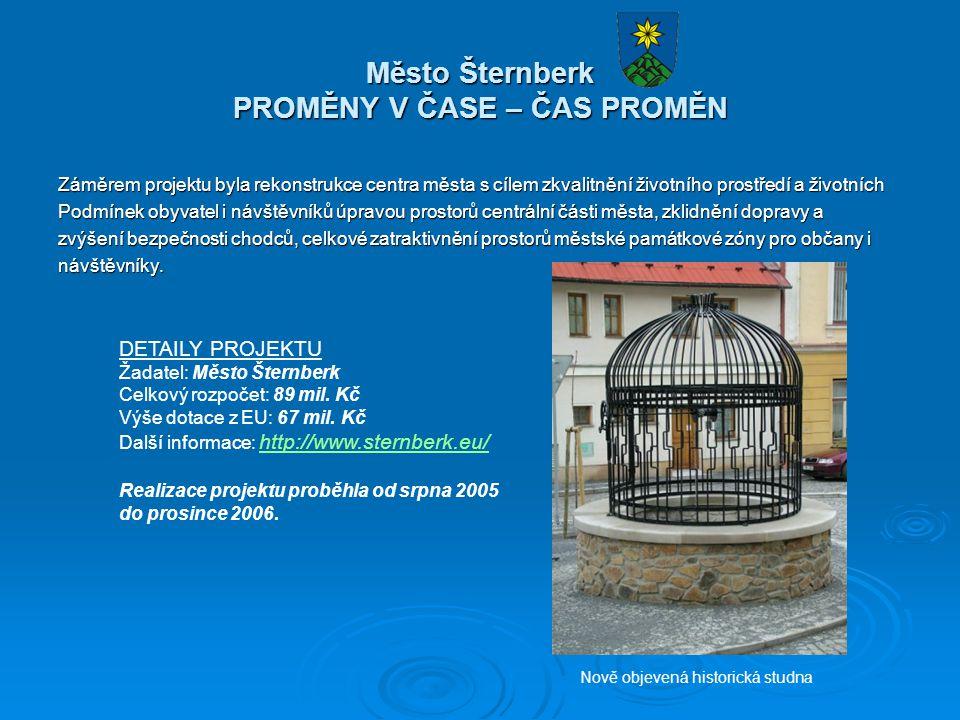 Město Šternberk PROMĚNY V ČASE – ČAS PROMĚN Záměrem projektu byla rekonstrukce centra města s cílem zkvalitnění životního prostředí a životních Podmínek obyvatel i návštěvníků úpravou prostorů centrální části města, zklidnění dopravy a zvýšení bezpečnosti chodců, celkové zatraktivnění prostorů městské památkové zóny pro občany i návštěvníky.