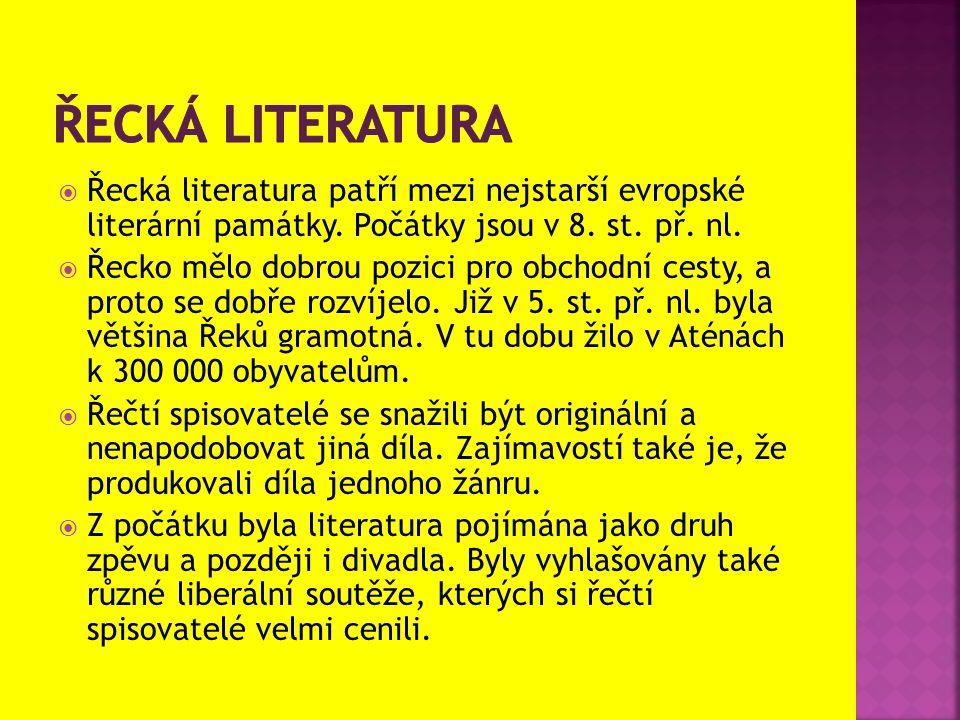  Řecká literatura patří mezi nejstarší evropské literární památky. Počátky jsou v 8. st. př. nl.  Řecko mělo dobrou pozici pro obchodní cesty, a pro
