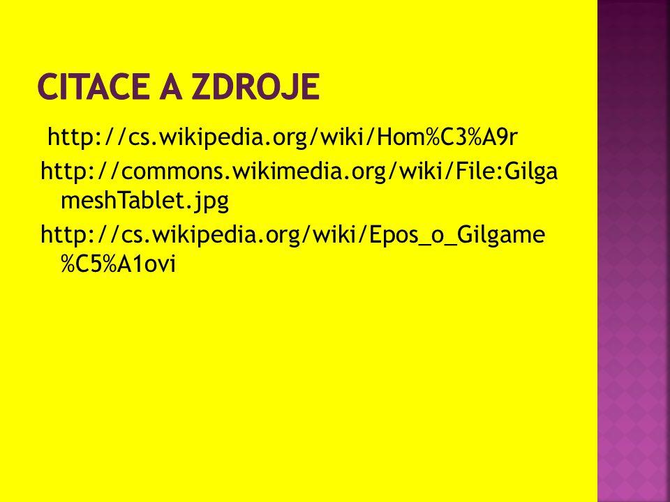 http://cs.wikipedia.org/wiki/Hom%C3%A9r http://commons.wikimedia.org/wiki/File:Gilga meshTablet.jpg http://cs.wikipedia.org/wiki/Epos_o_Gilgame %C5%A1
