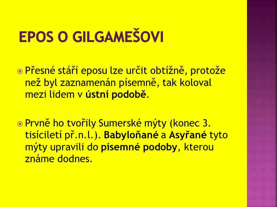  Obsah  Gilgameš, ze dvou třetin bůh a z jedné třetiny člověk, byl tyranský vládce Uruku.