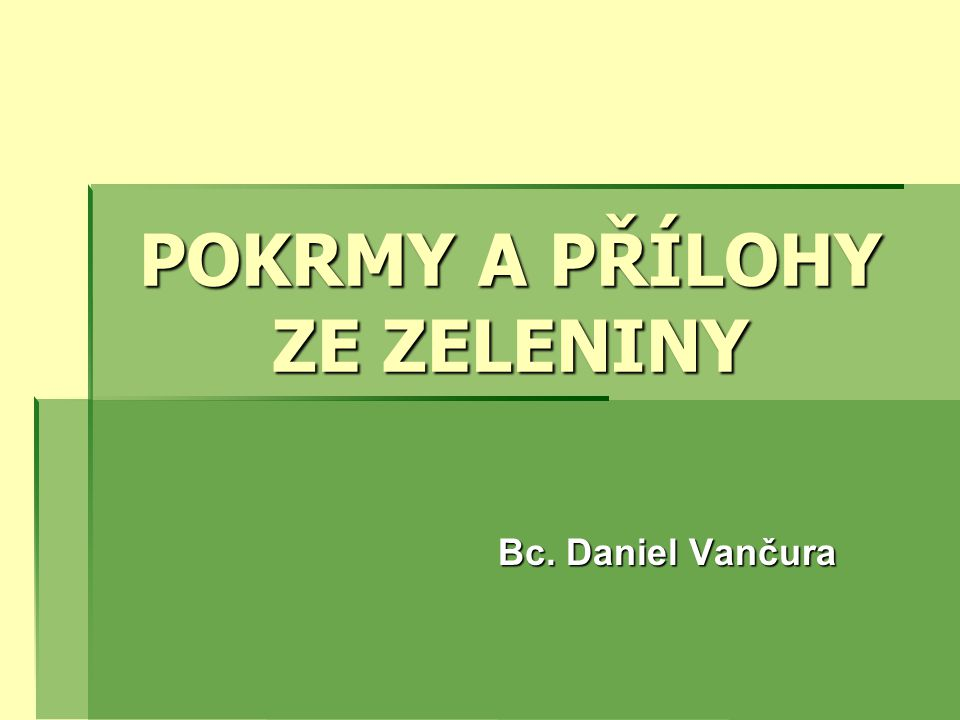 POKRMY A PŘÍLOHY ZE ZELENINY Bc. Daniel Vančura