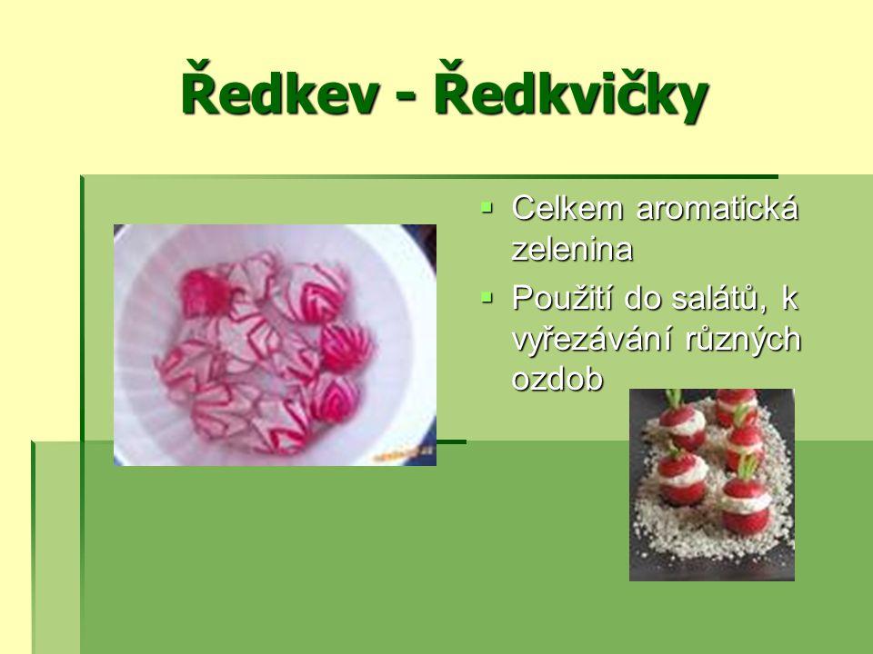 Ředkev - Ředkvičky  Celkem aromatická zelenina  Použití do salátů, k vyřezávání různých ozdob