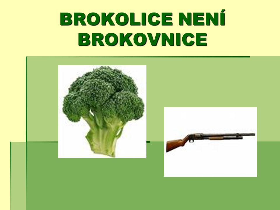 BROKOLICE NENÍ BROKOVNICE