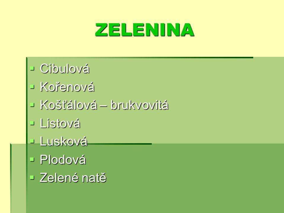ZELENINA  Cibulová  Kořenová  Košťálová – brukvovitá  Listová  Lusková  Plodová  Zelené natě
