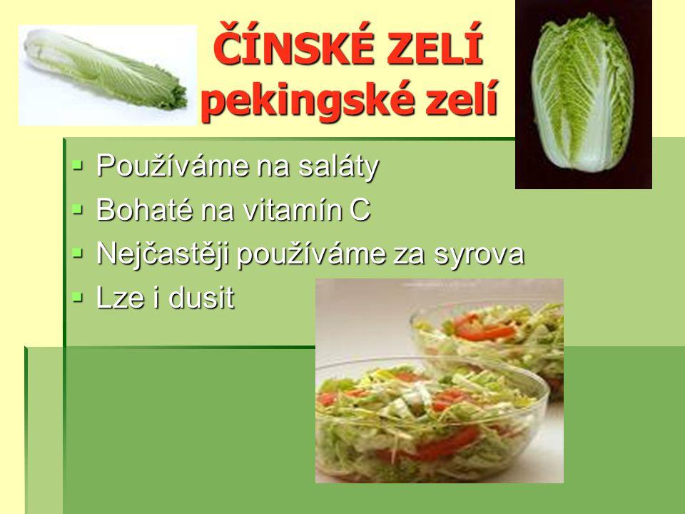 ČÍNSKÉ ZELÍ pekingské zelí  Používáme na saláty  Bohaté na vitamín C  Nejčastěji používáme za syrova  Lze i dusit
