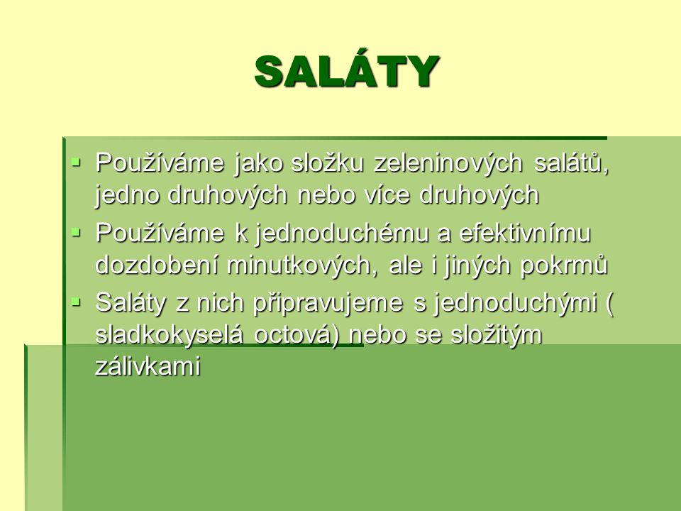 SALÁTY  Používáme jako složku zeleninových salátů, jedno druhových nebo více druhových  Používáme k jednoduchému a efektivnímu dozdobení minutkových, ale i jiných pokrmů  Saláty z nich připravujeme s jednoduchými ( sladkokyselá octová) nebo se složitým zálivkami