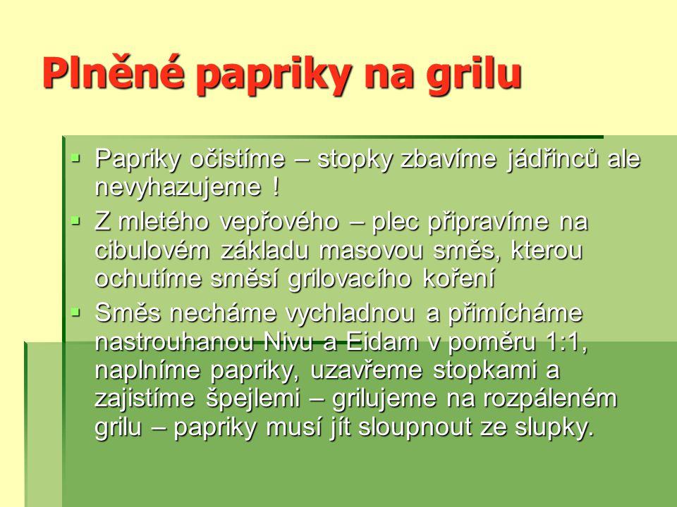 Plněné papriky na grilu  Papriky očistíme – stopky zbavíme jádřinců ale nevyhazujeme .