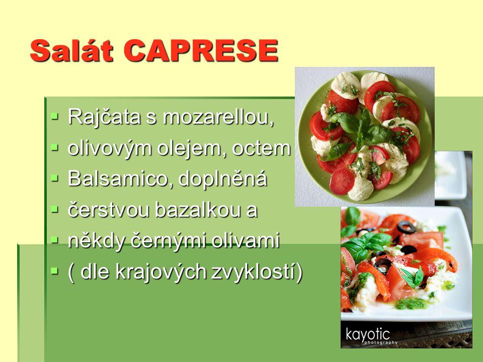 Salát CAPRESE  Rajčata s mozarellou,  olivovým olejem, octem  Balsamico, doplněná  čerstvou bazalkou a  někdy černými olivami  ( dle krajových zvyklostí)