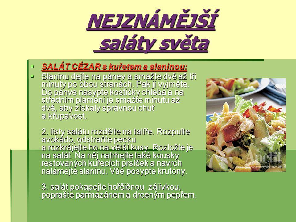 NEJZNÁMĚJŠÍ saláty světa  SALÁT CÉZAR s kuřetem a slaninou:  Slaninu dejte na pánev a smažte dvě až tři minuty po obou stranách.