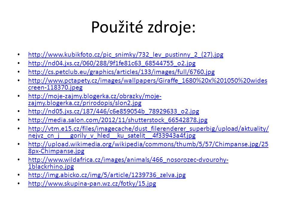 Použité zdroje: http://www.kubikfoto.cz/pic_snimky/732_lev_pustinny_2_(27).jpg http://nd04.jxs.cz/060/288/9f1fe81c63_68544755_o2.jpg http://cs.petclub
