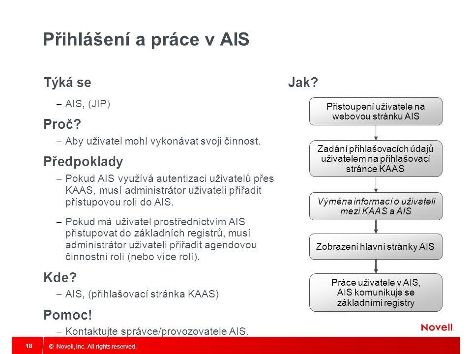 © Novell, Inc. All rights reserved. 18 Přihlášení a práce v AIS Týká se – AIS, (JIP) Proč? – Aby uživatel mohl vykonávat svoji činnost. Předpoklady –