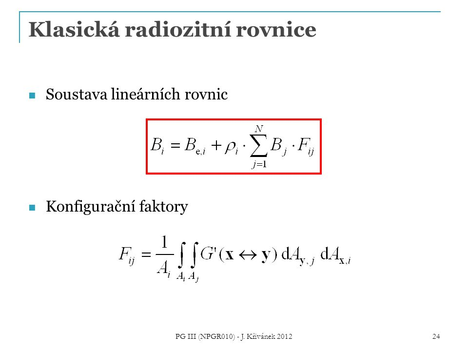 Klasická radiozitní rovnice Soustava lineárních rovnic Konfigurační faktory 24 PG III (NPGR010) - J. Křivánek 2012