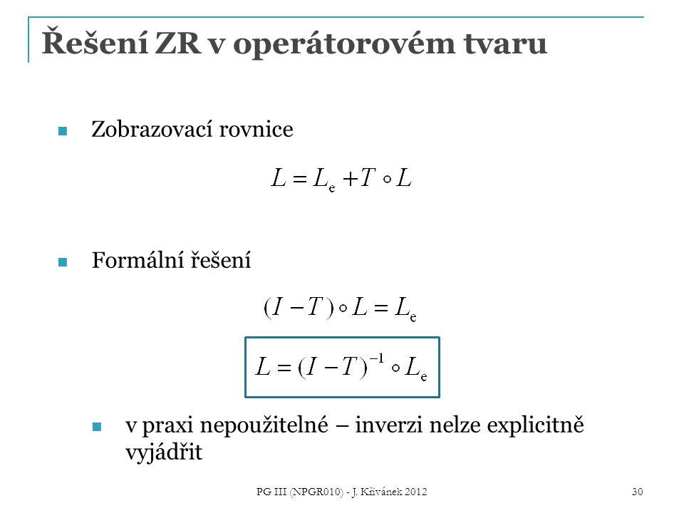 Řešení ZR v operátorovém tvaru Zobrazovací rovnice Formální řešení v praxi nepoužitelné – inverzi nelze explicitně vyjádřit 30 PG III (NPGR010) - J. K