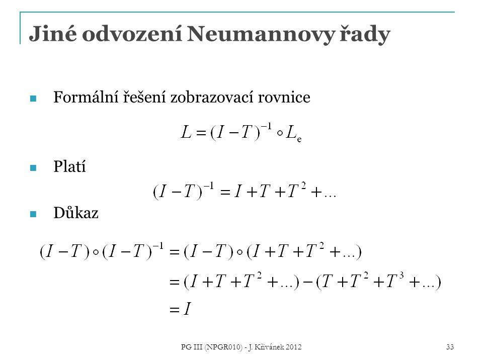 Jiné odvození Neumannovy řady Formální řešení zobrazovací rovnice Platí Důkaz 33 PG III (NPGR010) - J. Křivánek 2012