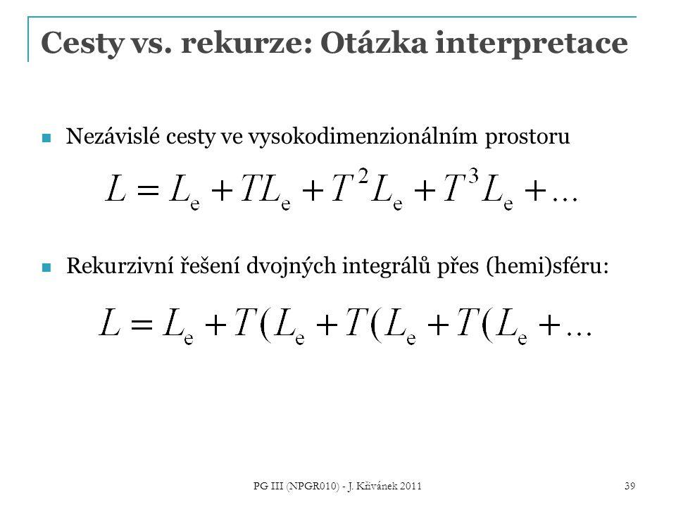 Cesty vs. rekurze: Otázka interpretace Nezávislé cesty ve vysokodimenzionálním prostoru Rekurzivní řešení dvojných integrálů přes (hemi)sféru: PG III
