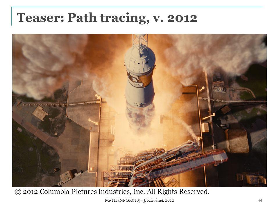 Teaser: Path tracing, v. 2012 PG III (NPGR010) - J. Křivánek 2012 44 © 2012 Columbia Pictures Industries, Inc. All Rights Reserved.