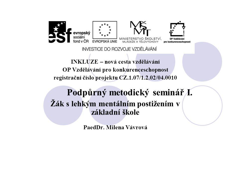 INKLUZE – nová cesta vzdělávání OP Vzdělávání pro konkurenceschopnost registrační číslo projektu CZ.1.07/1.2.02/04.0010 Podpůrný metodický seminář I.
