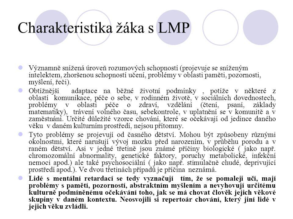 Charakteristika žáka s LMP Významně snížená úroveň rozumových schopností (projevuje se sníženým intelektem, zhoršenou schopností učení, problémy v obl