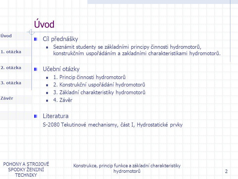 1. otázka 2. otázka Úvod Závěr 3. otázka POHONY A STROJOVÉ SPODKY ŽENIJNÍ TECHNIKY Konstrukce, princip funkce a základní charakteristiky hydromotorů 2