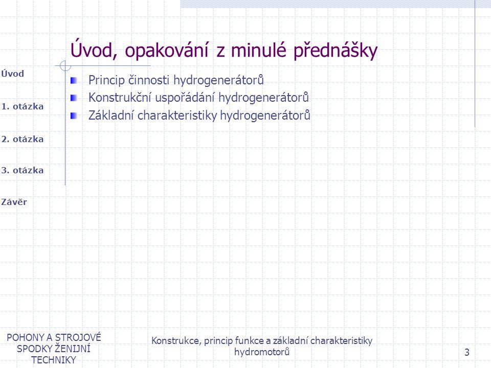 1. otázka 2. otázka Úvod Závěr 3. otázka POHONY A STROJOVÉ SPODKY ŽENIJNÍ TECHNIKY Konstrukce, princip funkce a základní charakteristiky hydromotorů 3