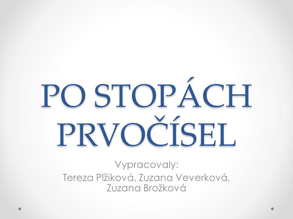 PO STOPÁCH PRVOČÍSEL Vypracovaly: Tereza Plžiková, Zuzana Veverková, Zuzana Brožková
