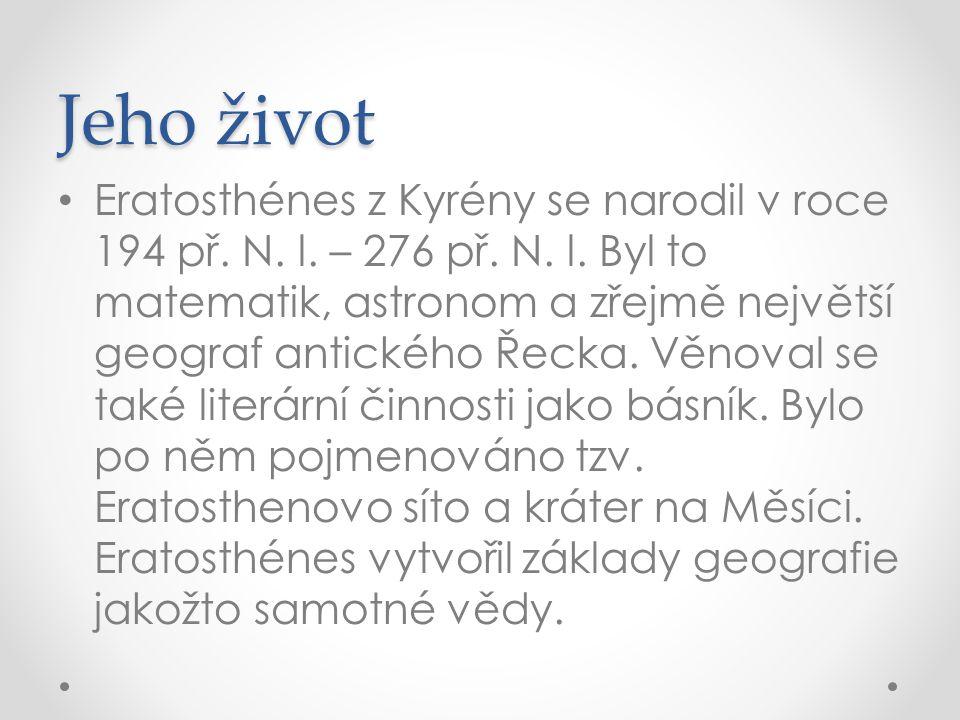 Jeho život Eratosthénes z Kyrény se narodil v roce 194 př.