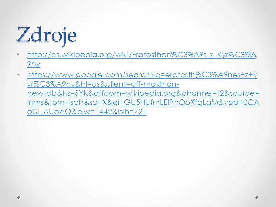 Zdroje http://cs.wikipedia.org/wiki/Eratosthen%C3%A9s_z_Kyr%C3%A 9ny http://cs.wikipedia.org/wiki/Eratosthen%C3%A9s_z_Kyr%C3%A 9ny https://www.google.com/search?q=eratosth%C3%A9nes+z+k yr%C3%A9ny&hl=cs&client=aff-maxthon- newtab&hs=SYK&affdom=wikipedia.org&channel=t2&source= lnms&tbm=isch&sa=X&ei=GU5HUfmLEIPhOoXfgLgM&ved=0CA oQ_AUoAQ&biw=1442&bih=721 https://www.google.com/search?q=eratosth%C3%A9nes+z+k yr%C3%A9ny&hl=cs&client=aff-maxthon- newtab&hs=SYK&affdom=wikipedia.org&channel=t2&source= lnms&tbm=isch&sa=X&ei=GU5HUfmLEIPhOoXfgLgM&ved=0CA oQ_AUoAQ&biw=1442&bih=721
