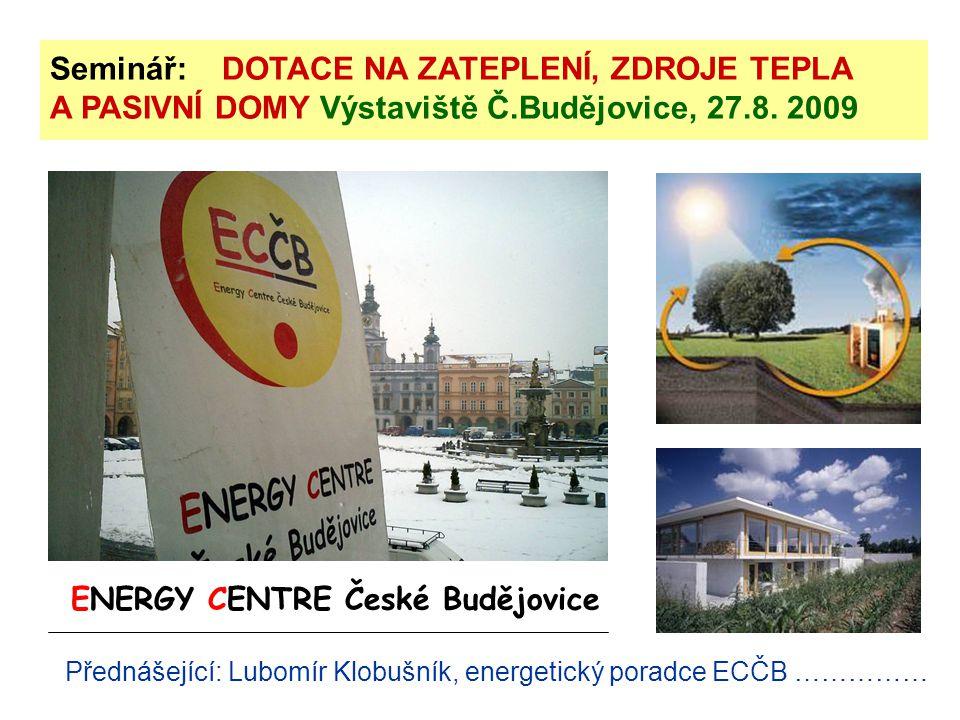 Seminář: DOTACE NA ZATEPLENÍ, ZDROJE TEPLA A PASIVNÍ DOMY Výstaviště Č.Budějovice, 27.8.