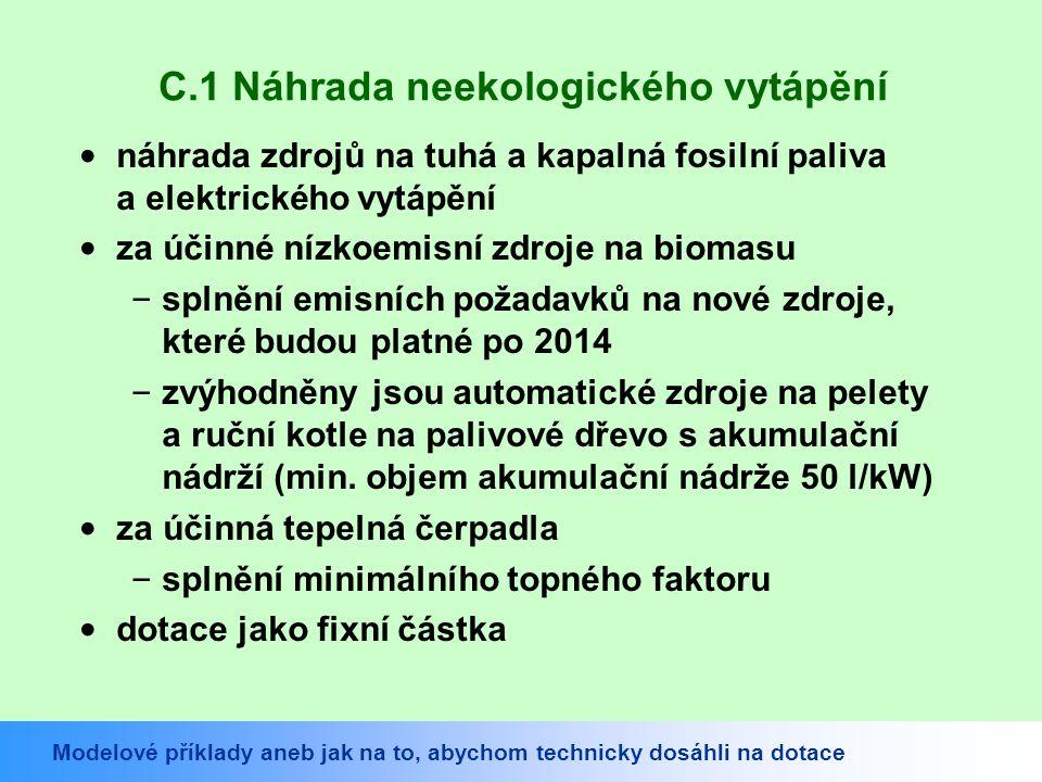 C.1 Náhrada neekologického vytápění náhrada zdrojů na tuhá a kapalná fosilní paliva a elektrického vytápění za účinné nízkoemisní zdroje na biomasu – splnění emisních požadavků na nové zdroje, které budou platné po 2014 – zvýhodněny jsou automatické zdroje na pelety a ruční kotle na palivové dřevo s akumulační nádrží (min.