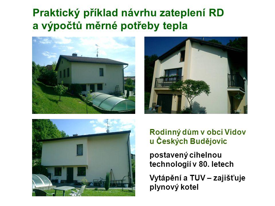 Praktický příklad návrhu zateplení RD a výpočtů měrné potřeby tepla Rodinný dům v obci Vidov u Českých Budějovic postavený cihelnou technologií v 80.