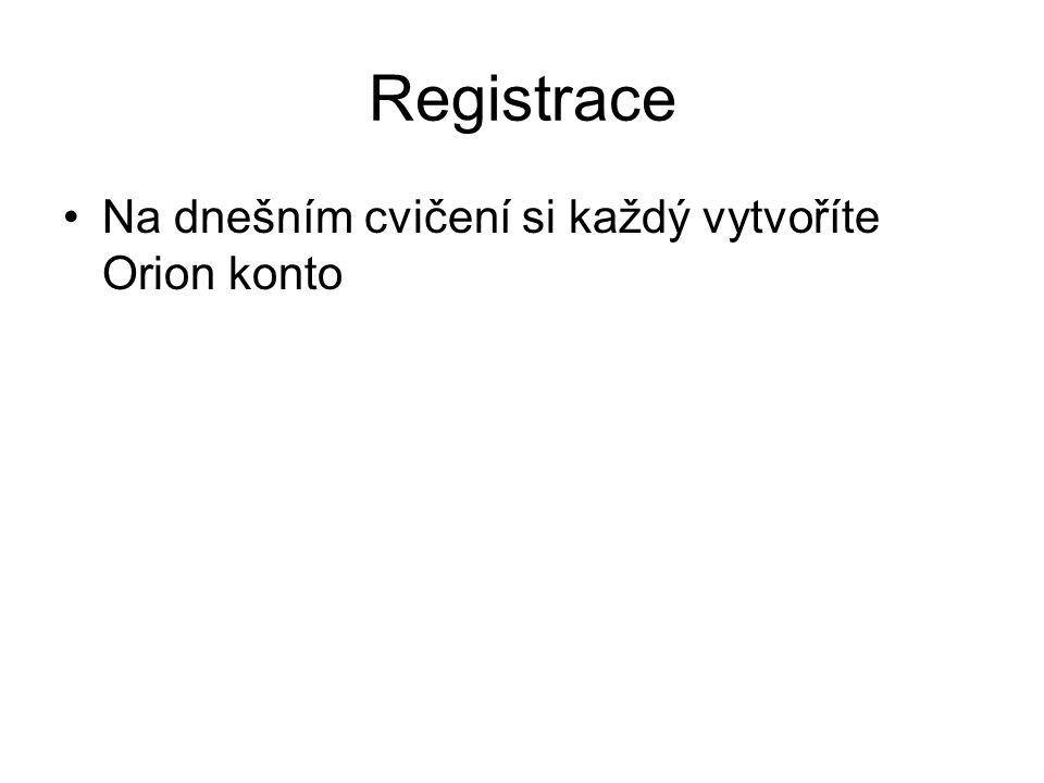 Registrace Na dnešním cvičení si každý vytvoříte Orion konto