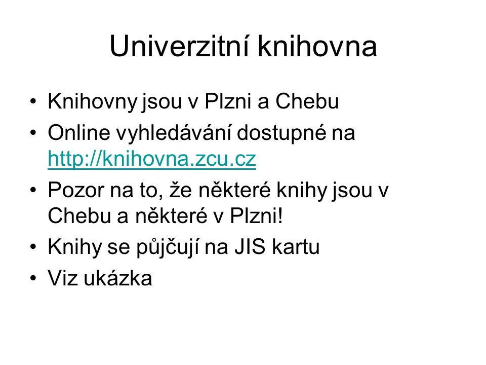Univerzitní knihovna Knihovny jsou v Plzni a Chebu Online vyhledávání dostupné na http://knihovna.zcu.cz http://knihovna.zcu.cz Pozor na to, že někter