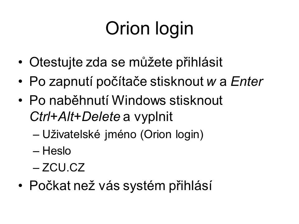 Orion login Otestujte zda se můžete přihlásit Po zapnutí počítače stisknout w a Enter Po naběhnutí Windows stisknout Ctrl+Alt+Delete a vyplnit –Uživat