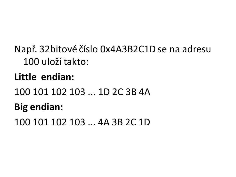 Např. 32bitové číslo 0x4A3B2C1D se na adresu 100 uloží takto: Little endian: 100 101 102 103... 1D 2C 3B 4A Big endian: 100 101 102 103... 4A 3B 2C 1D