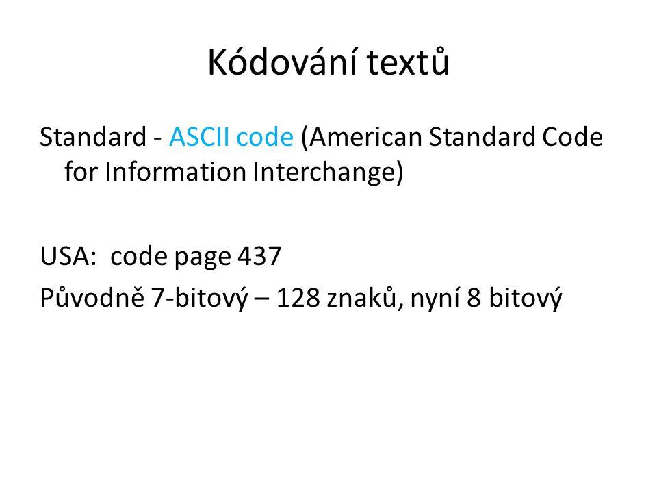 Kódování textů Standard - ASCII code (American Standard Code for Information Interchange) USA: code page 437 Původně 7-bitový – 128 znaků, nyní 8 bitový