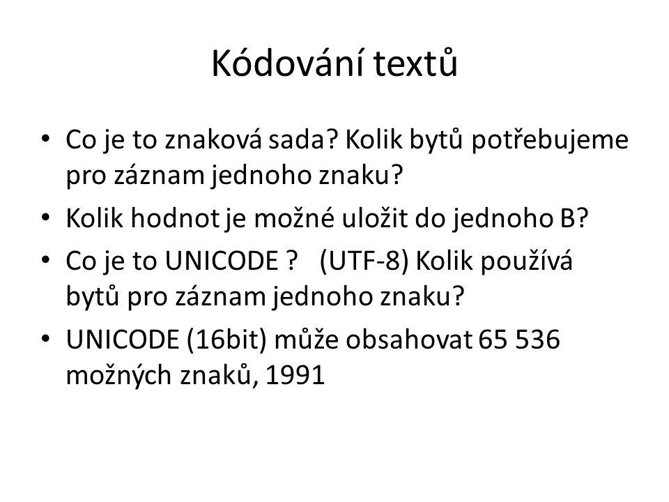 Kódování textů Co je to znaková sada.Kolik bytů potřebujeme pro záznam jednoho znaku.