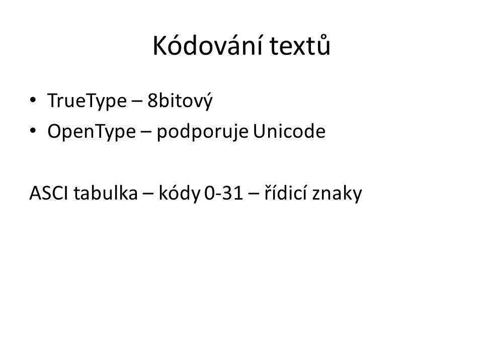 Kódování textů TrueType – 8bitový OpenType – podporuje Unicode ASCI tabulka – kódy 0-31 – řídicí znaky