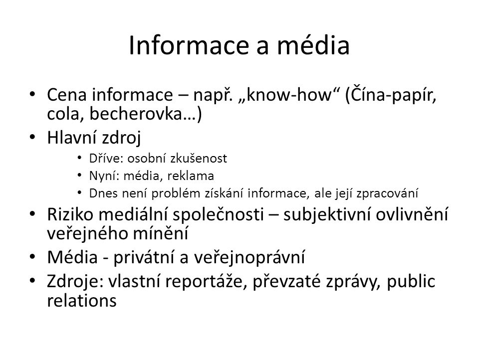 """Informace a média Cena informace – např. """"know-how"""" (Čína-papír, cola, becherovka…) Hlavní zdroj Dříve: osobní zkušenost Nyní: média, reklama Dnes nen"""
