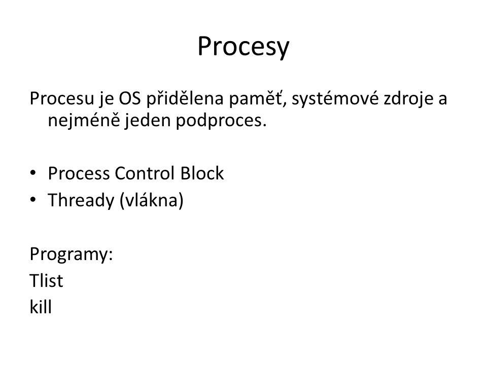 Procesy Procesu je OS přidělena paměť, systémové zdroje a nejméně jeden podproces. Process Control Block Thready (vlákna) Programy: Tlist kill