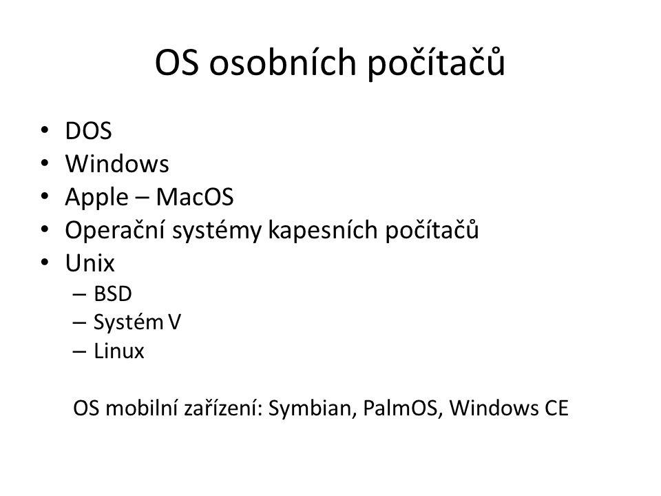 OS osobních počítačů DOS Windows Apple – MacOS Operační systémy kapesních počítačů Unix – BSD – Systém V – Linux OS mobilní zařízení: Symbian, PalmOS,