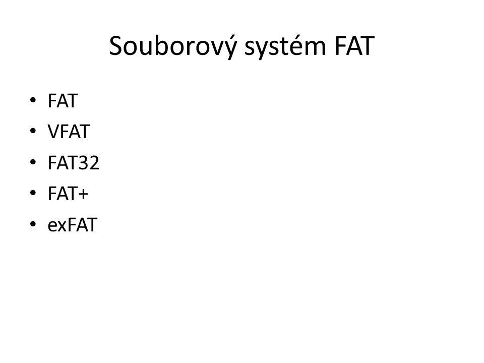 Souborový systém FAT FAT VFAT FAT32 FAT+ exFAT