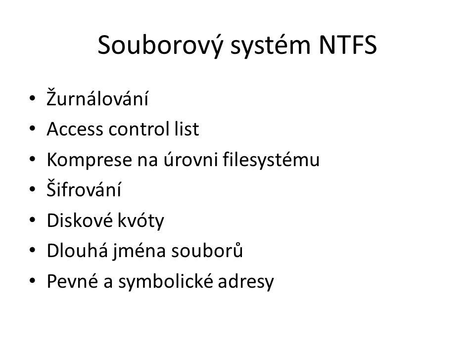 Souborový systém NTFS Žurnálování Access control list Komprese na úrovni filesystému Šifrování Diskové kvóty Dlouhá jména souborů Pevné a symbolické adresy