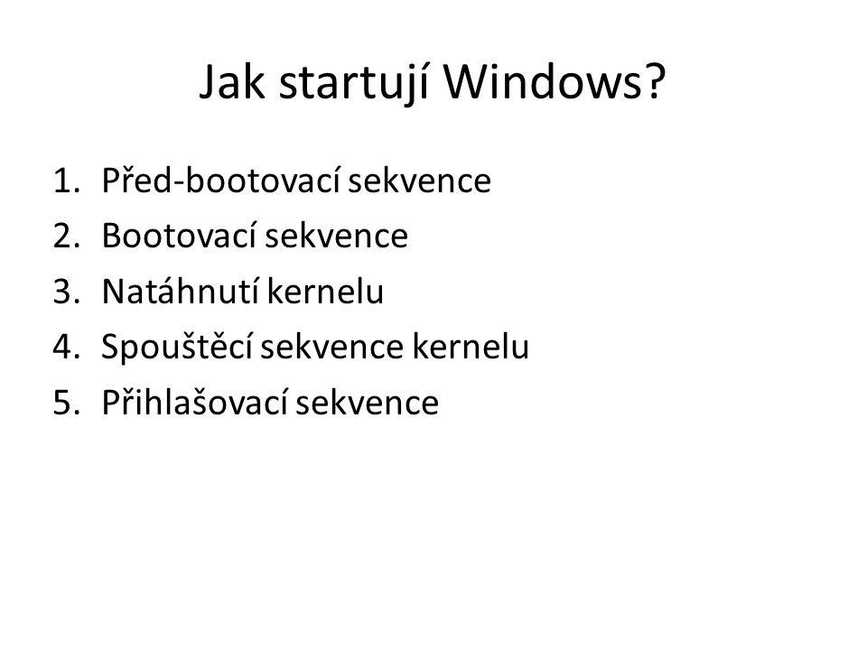 Jak startují Windows? 1.Před-bootovací sekvence 2.Bootovací sekvence 3.Natáhnutí kernelu 4.Spouštěcí sekvence kernelu 5.Přihlašovací sekvence